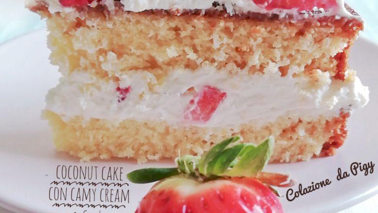 Colazione con…Coconut cake con camycream e fragole